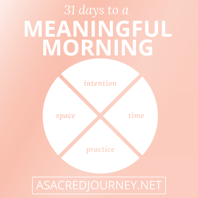 31 Days to a Meaningful Morning at asacredjourney.net